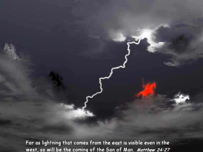 For as lightning that comes from the east is visible even in the west, so will be the coming of the Son of Man.